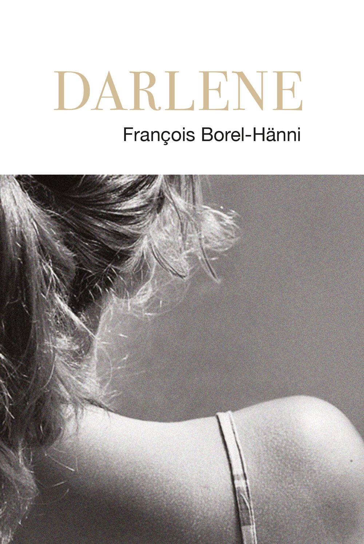 Darlène, roman de François Borel Hänni, conception éditoriale et dummy Orange Claire